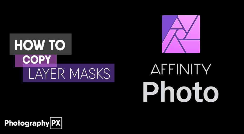 How to Remove the Headache from Copying Masks in Affinity Photo